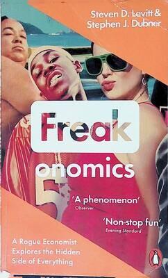 Freakonomics: A Rogue Economist Explores the Hidden Side of Everything; Steven Levitt