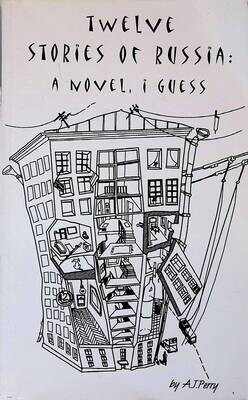 Twelve Stories of Russia: A Novel, I Guess; A. J. Perry