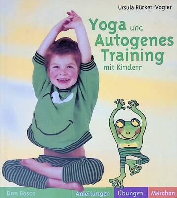 Yoga und Autogenes Training mit Kindern; R?cker-vogler Ursula