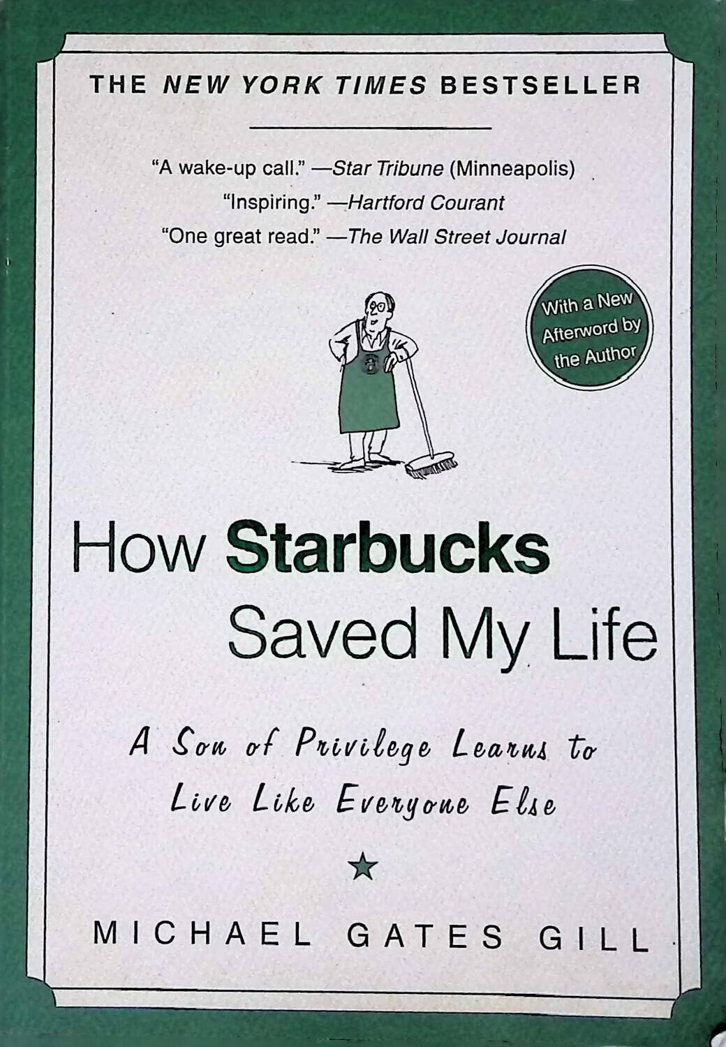 How Starbucks Saved My Life: A Son of Privilege Learns to Live Like Everyone Else; Michael Gates Gill