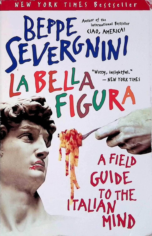 La Bella Figura: A Field Guide to the Italian Mind; Beppe Severgnini