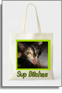 Sup Bitches?   -   Budget Tote
