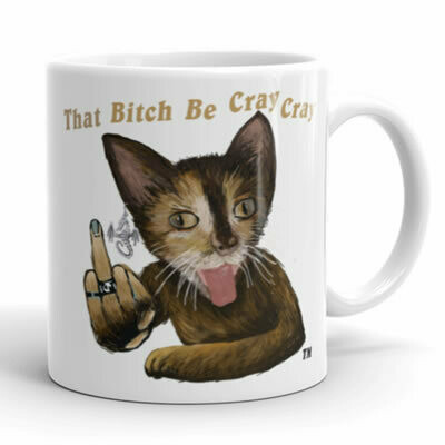Sup Bitches? 2 That Bitch Be Cray Cray Collection Mug