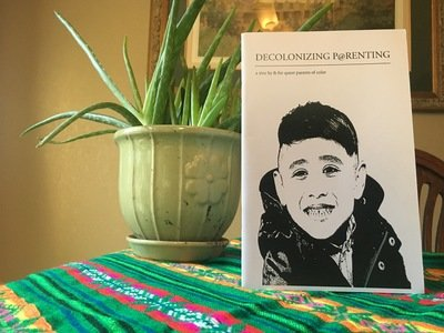 Decolonizing Parenting: a zine by and for queer parents of color