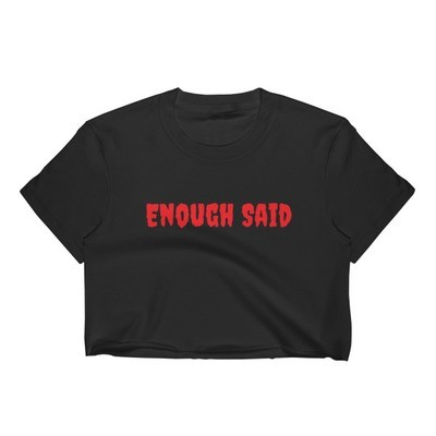 Enough Said Crop Top by Marky TV