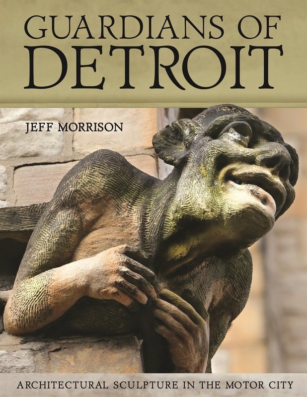 Guardians of Detroit: Architectural Sculpture in the Motor City - Signed by the Author/Photographer
