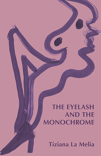 Tiziana La Melia: The Eyelash and the Monochrome