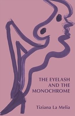Tiziana La Melia: The Eyelash and the Monochrome