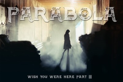 Parabola: Wish You Were Here Pt. III