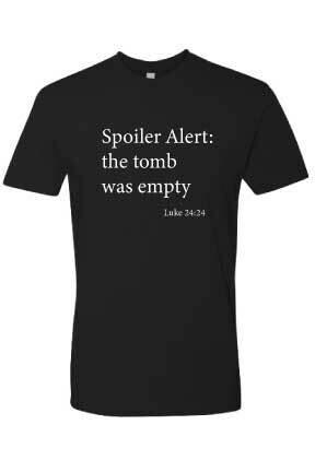 Spoiler Alert the tomb was empty - T-Shirt