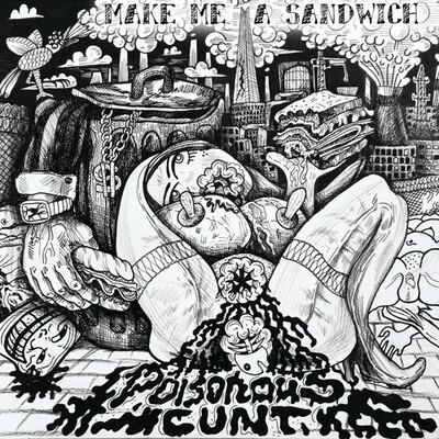 Poisonous Cxnt - Make Me A Sandwich - LP