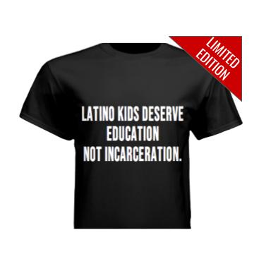 Latino Kids Deserve Education Not Incarceration T-Shirt