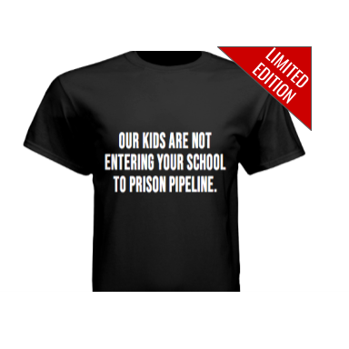 Our Kids Are Not Entering Your School to Prison Pipeline T-Shirt
