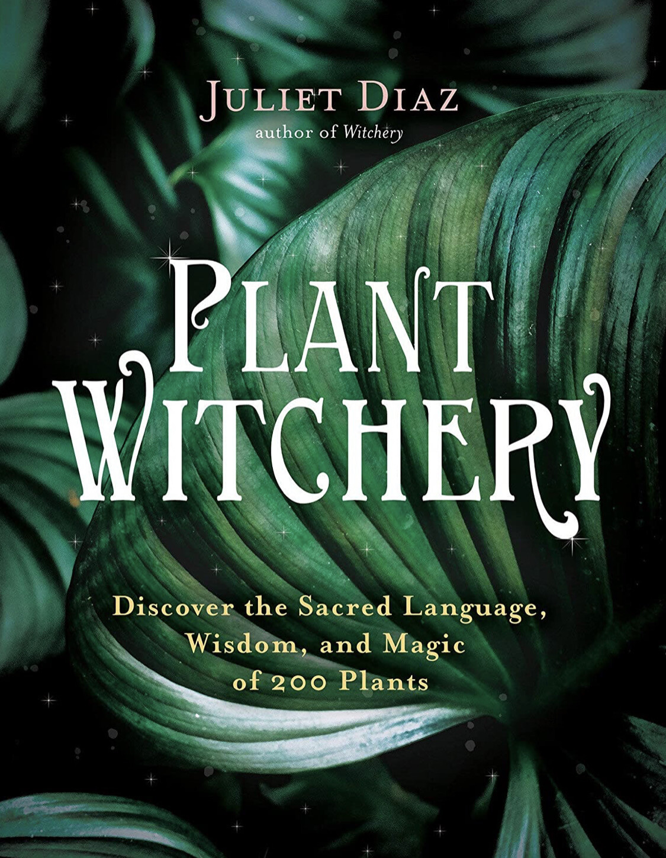Plant Witchery, by Juliet Diaz