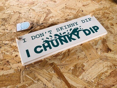 I Don't Skinny Dip -I Chunky dip - Hot Tub Signs