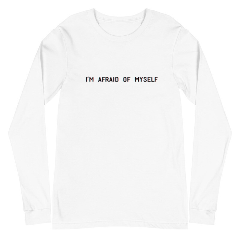 "Unisex ""I'm Afraid of Myself"" Long Sleeve Tee"