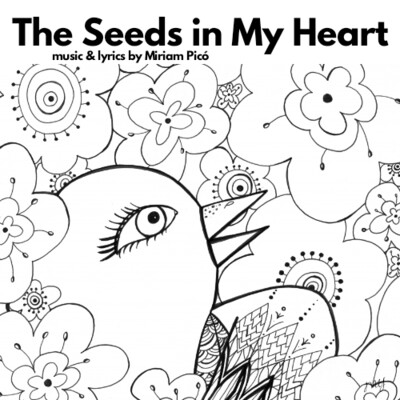 """The Seeds in my Heart"" - music and lyrics by Miriam Picó © 2020"