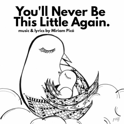 """You'll Never Be This Little Again"" - music and lyrics by Miriam Picó © 2020"