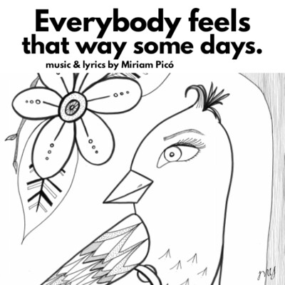 """Everybody Feels That Way Some Days"" -  music and lyrics by Miriam Picó © 2020"
