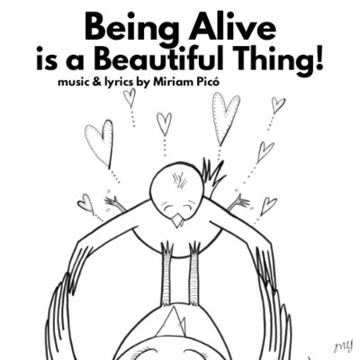 """Being Alive is a Beautiful Thing"" - music and lyrics by Miriam Picó © 2020"