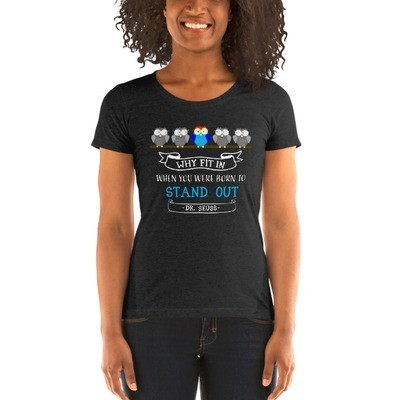 Why Fit In When You Were Born To Stand Out - Ladies' Short Sleeve T-Shirt