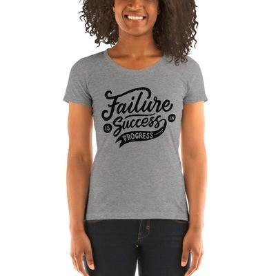 Failure Is Success In Progress - Ladies' Short Sleeve T-shirt
