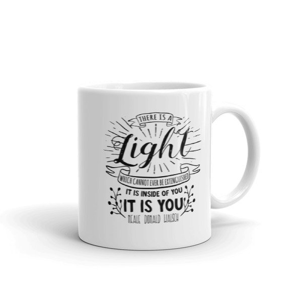 There Is A Light Which Cannot Ever Be Extinguished. It Is Inside of You - Mug