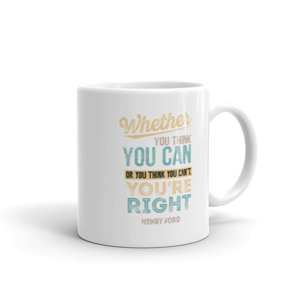 Whether You Think You Can or Think You Can't - Mug