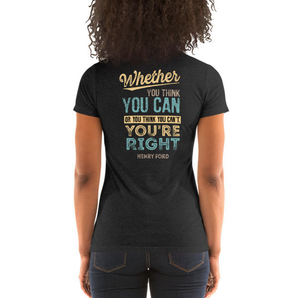 Whether You Think You Can or Thing You Can't, You Are Right - Ladies' short sleeve t-shirt