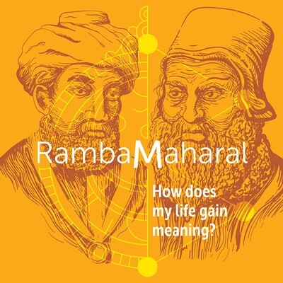 Maharal and Maimonides on The Meaning of Life