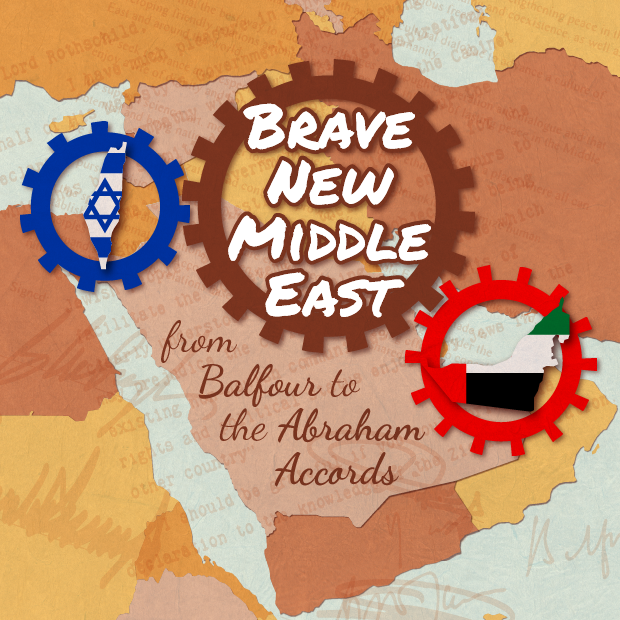 Brave New Middle East |  From Balfour to the Abraham Accords
