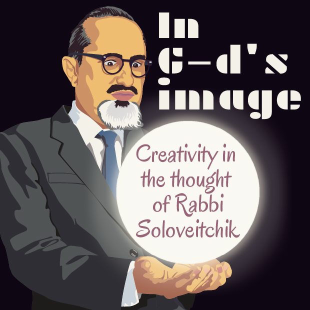 In G-ds' Image | Creativity in the thought of Rabbi Soloveitchik