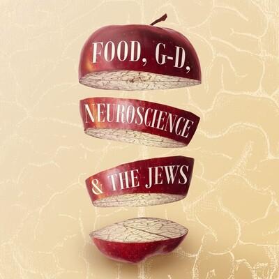 Food, G-d, Neuroscience and the Jews