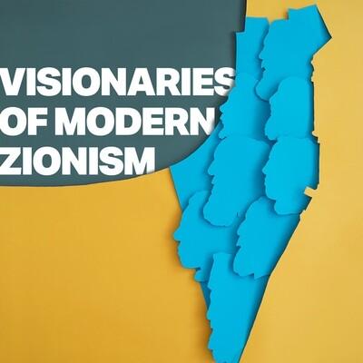 Visionaries of Modern Zionism