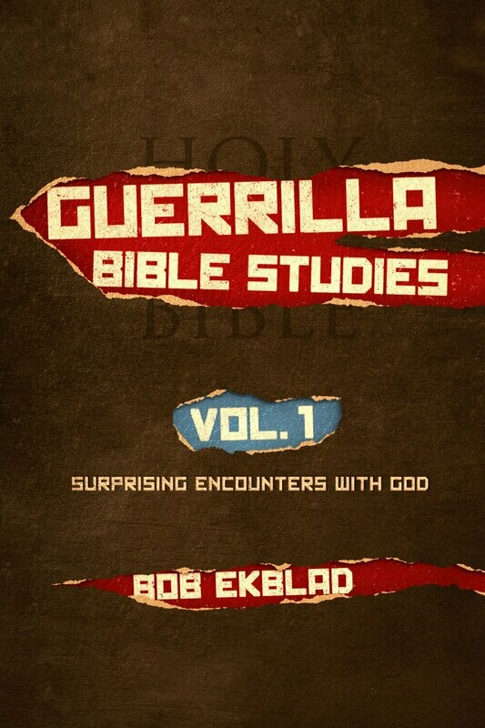 Guerrilla Bible Studies: Volume 1: Surprising Encounters with God