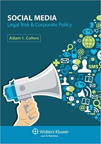 Social Media:  Legal Risk & Corporate Policy