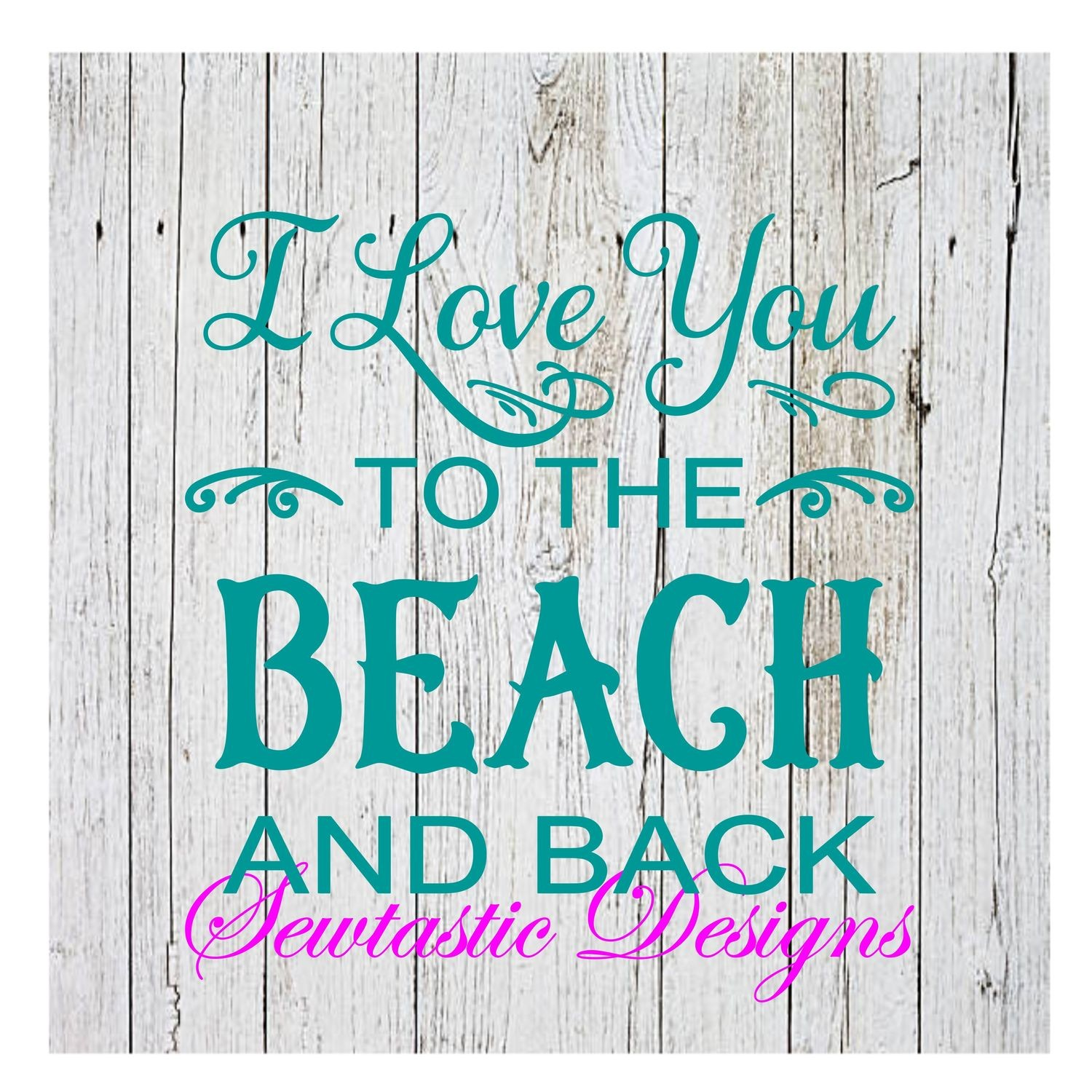 I Love You To The Beach And Back Svg I Love You Svg Beach Svg Cut