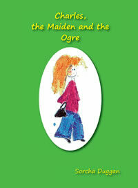 Charles, the Maiden and the Ogre by Sorcha Duggan