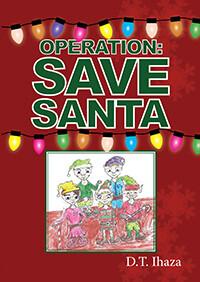 Operation: Save Santa by D.T. Ihaza
