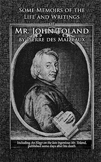 Some Memoirs of the Life and Writings of Mr. John Toland by Pierre des Maizeaux