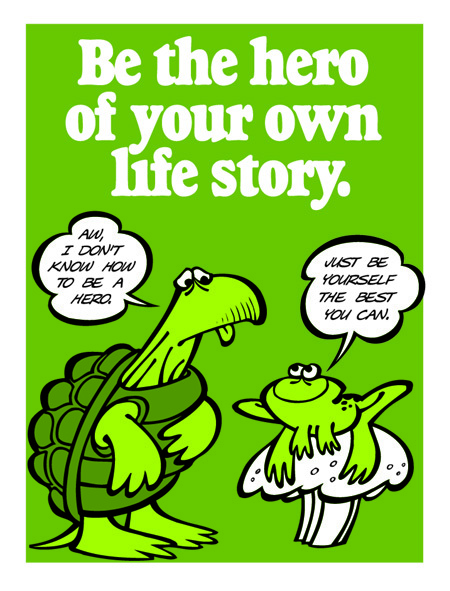 Be the Hero of Your Own Life Story.