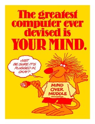 The greatest computer ever devised is your mind