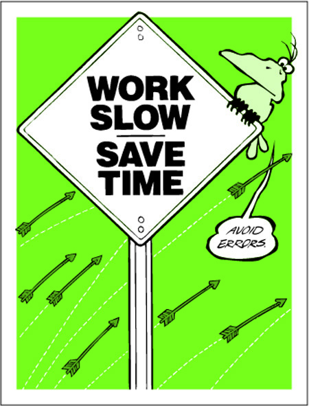 Work Slow   --  Save Time