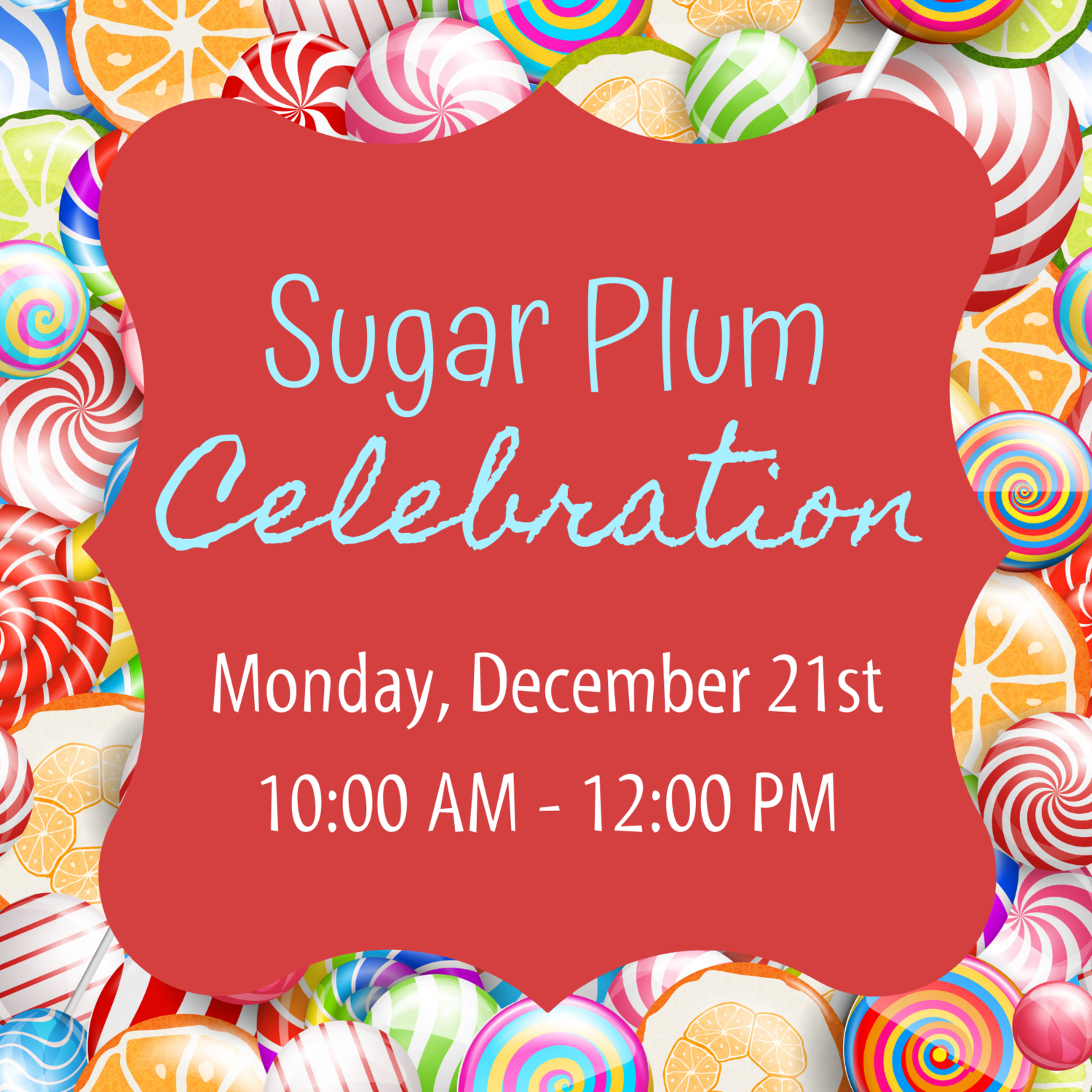Sugar Plum Celebration - Monday, December 21st