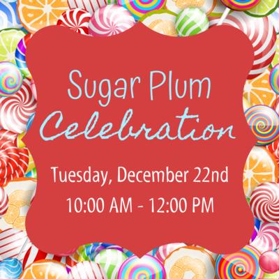 Sugar Plum Celebration - Tuesday, December 22nd