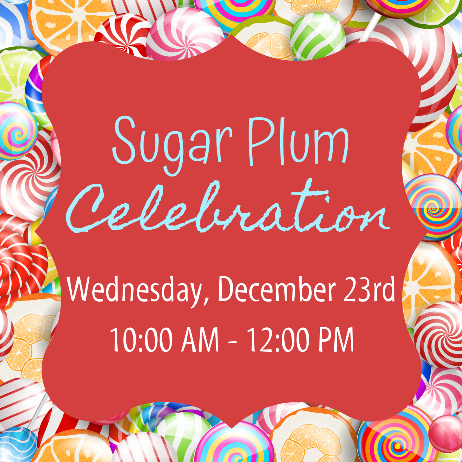 Sugar Plum Celebration - Wednesday, December 23rd