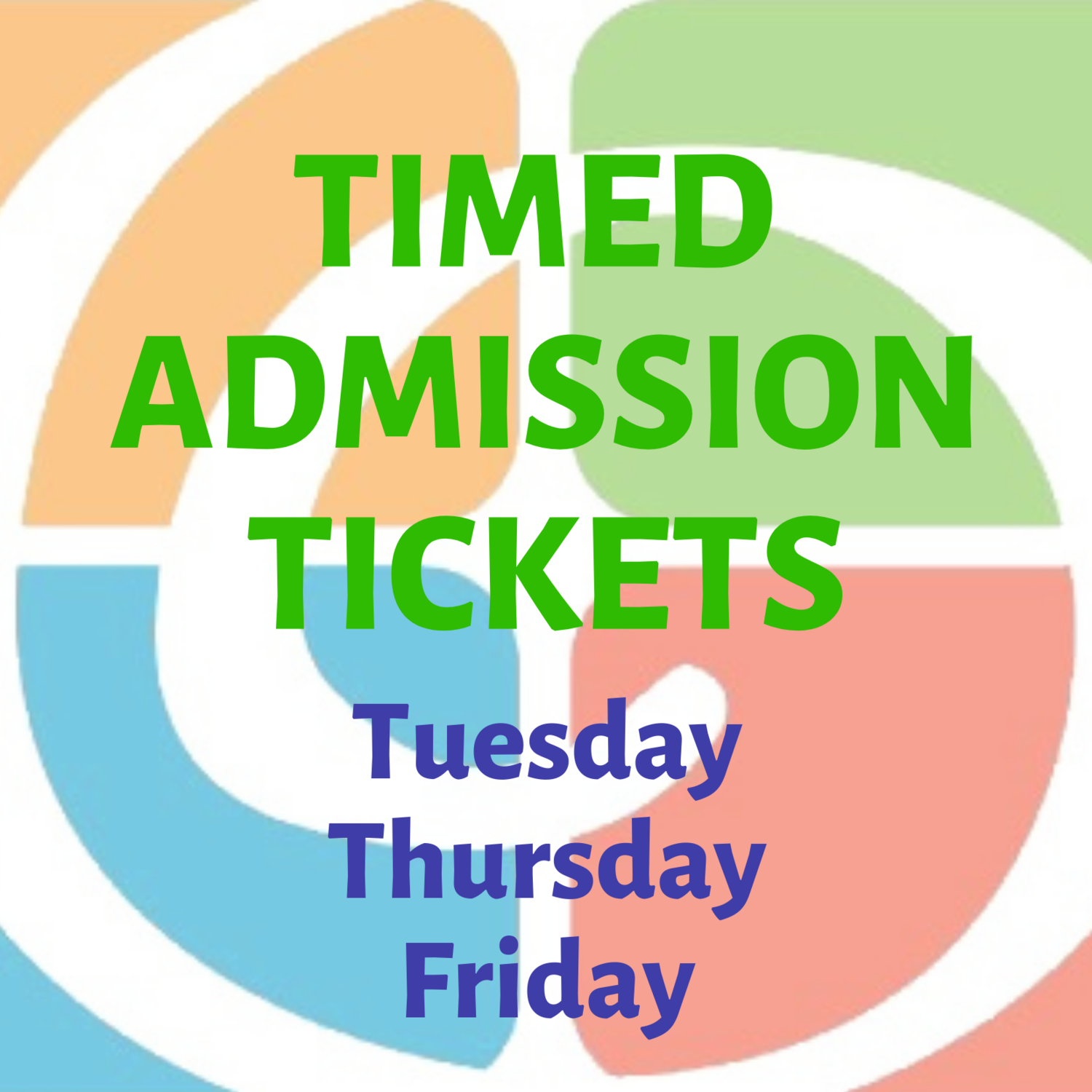 Timed Admission Tuesday, Thursday, Friday