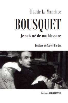 Claude Le Manchec, Joë Bousquet. Je suis né de ma blessure