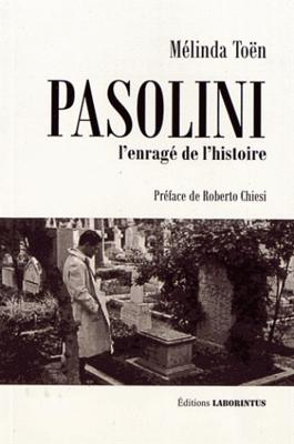Pasolini, l'enragé de l'histoire