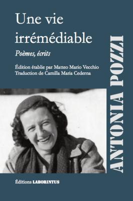 Antonia Pozzi,  Une vie irrémédiable